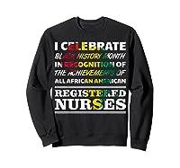 Black History Month Registered Nurse 2020 African American Shirts Sweatshirt Black