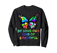 Kindness Butterfly Be Your Own Kind Of Beautiful Shirts Sweatshirt Black