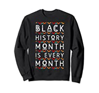 Black History Month Is Every Month African American Pride T-shirt Sweatshirt Black