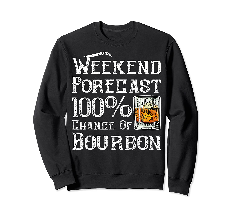 Weekend Forecast 100 Percent Of Bourbon Whiskey Shirts Crewneck Sweater