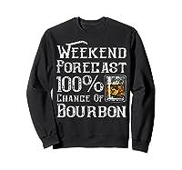 Weekend Forecast 100 Percent Of Bourbon Whiskey Shirts Sweatshirt Black