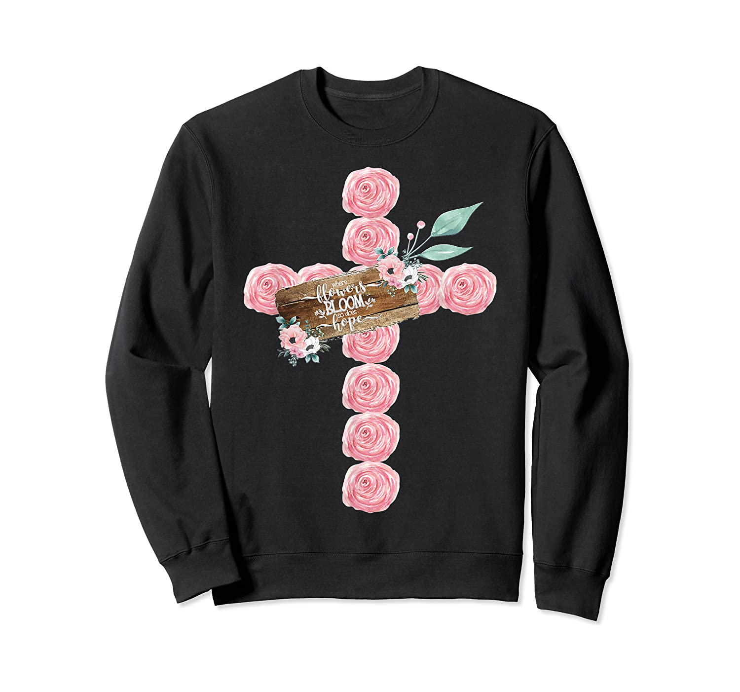 Where Flowers Bloom So Does Hope Floral Christian Cross Shirts Crewneck Sweater