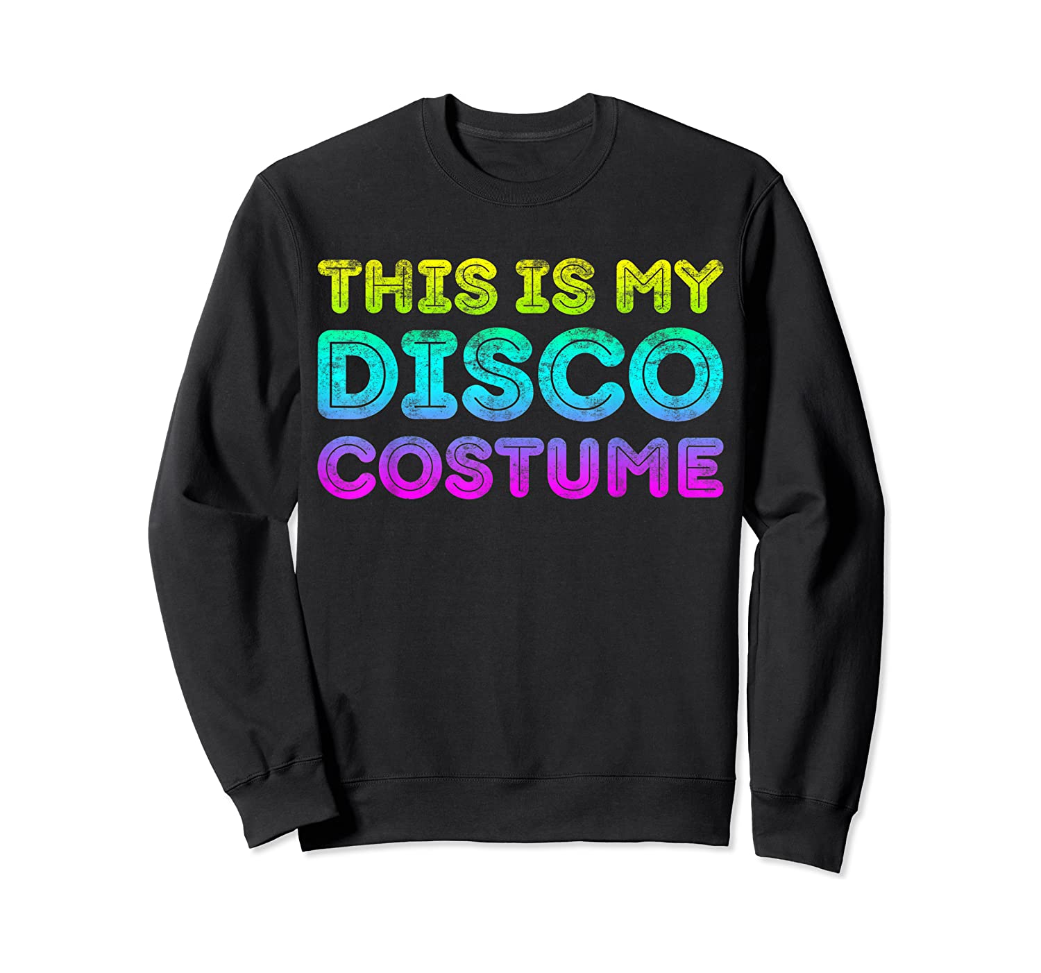 This Is My Disco Costume T-shirt Disco Party Shirt T-shirt Crewneck Sweater