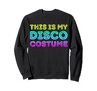 This Is My Disco Costume T-shirt Disco Party Shirt T-shirt Sweatshirt Black