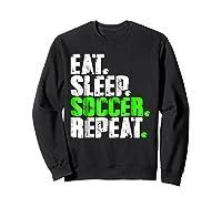 Eat Sleep Soccer Repeat Football Lover T Shirt Gift Idea Sweatshirt Black