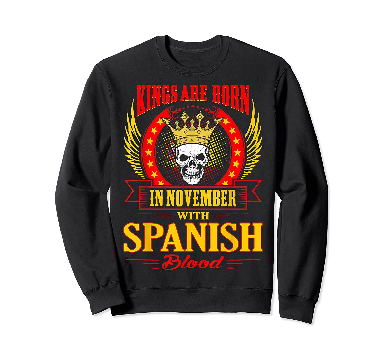 Kings Are Born In November With Spanish Blood Shirts Crewneck Sweater
