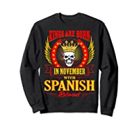 Kings Are Born In November With Spanish Blood Shirts Sweatshirt Black
