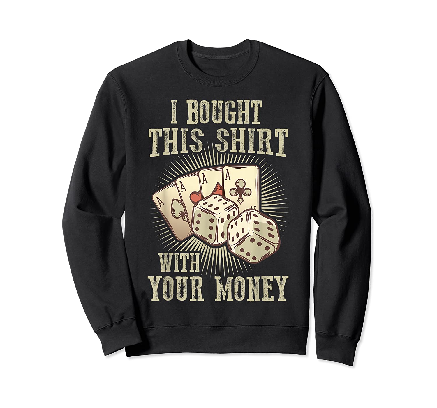 Bought This With Your Money For Poker Fans Shirts Crewneck Sweater
