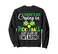 No Crying In Pickleball Gift Pickle Ball Player Pickleball T-shirt Sweatshirt Black