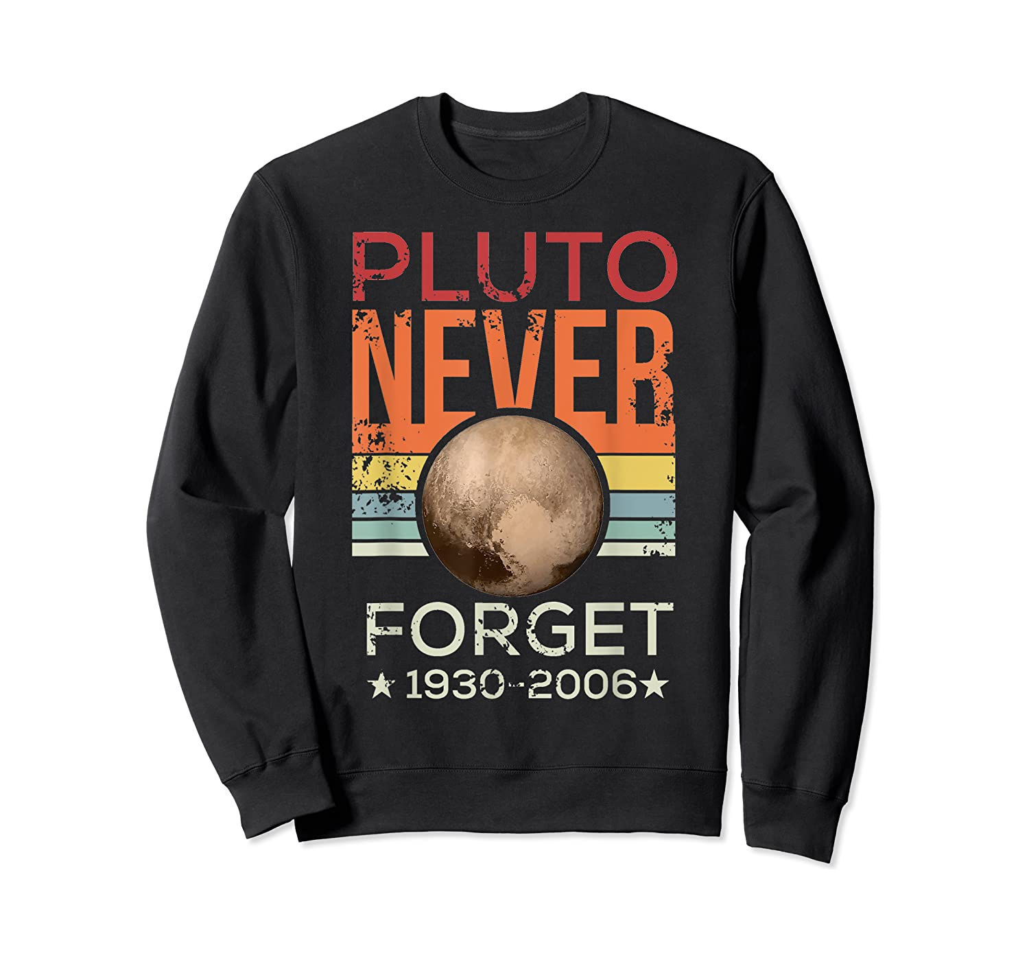 Pluto Never Forget 1930 - 2006 Space Vintage Lover Gift T-shirt Crewneck Sweater