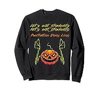 Funny Let's Eat Students Punctuation Saves Lives Tea Shirts Sweatshirt Black