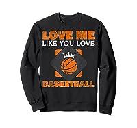 Basketball Love Me Like You Love Sports Shirts Sweatshirt Black