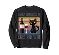 Cat Easily Distracted By Cats And Wine Shirts Sweatshirt Black