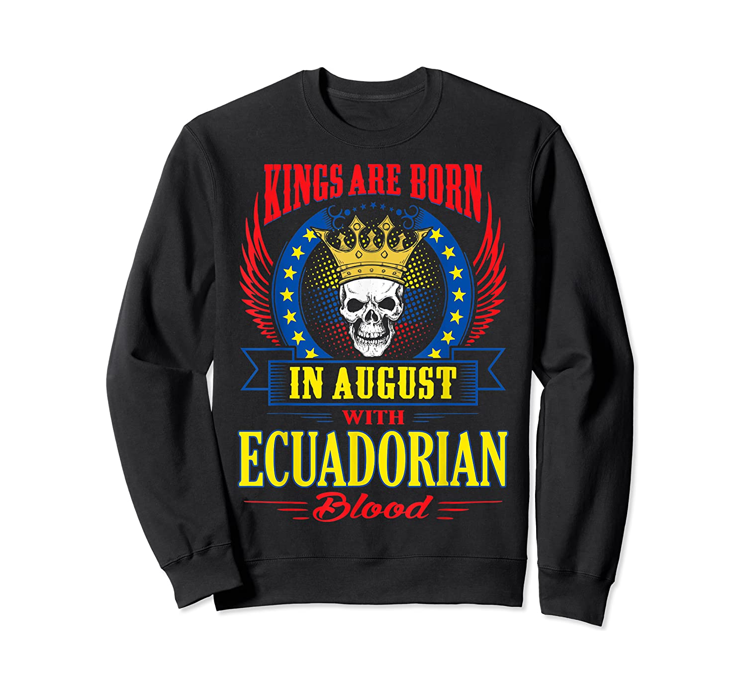 Kings Are Born In August With Ecuadorian Blood Shirts Crewneck Sweater
