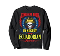Kings Are Born In August With Ecuadorian Blood Shirts Sweatshirt Black