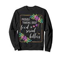 Probably Thinking About Food Or Serial Killers Shirt T-shirt Sweatshirt Black