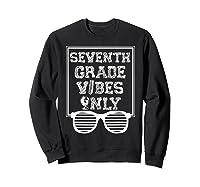 Seventh Grade Vibes Only Back To School T-shirt Sweatshirt Black
