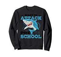 Ready To Attack Preschool Funny Shark Back To School T Shirts Sweatshirt Black