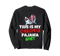 This Is My Christmas Pajama T Shirt Santa Riding Shark Gift Sweatshirt Black