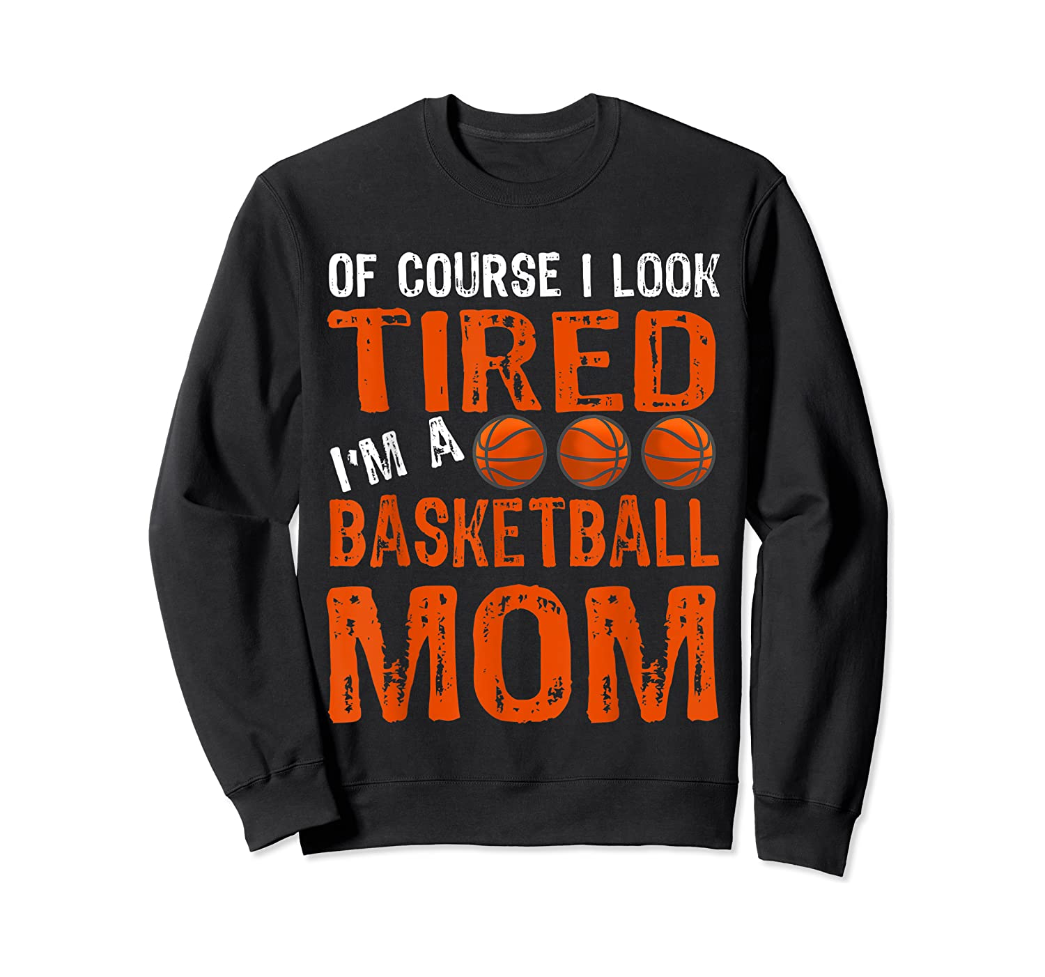 Basketball Player Mom Funny Mother Of Course I'm Tired T-shirt Crewneck Sweater