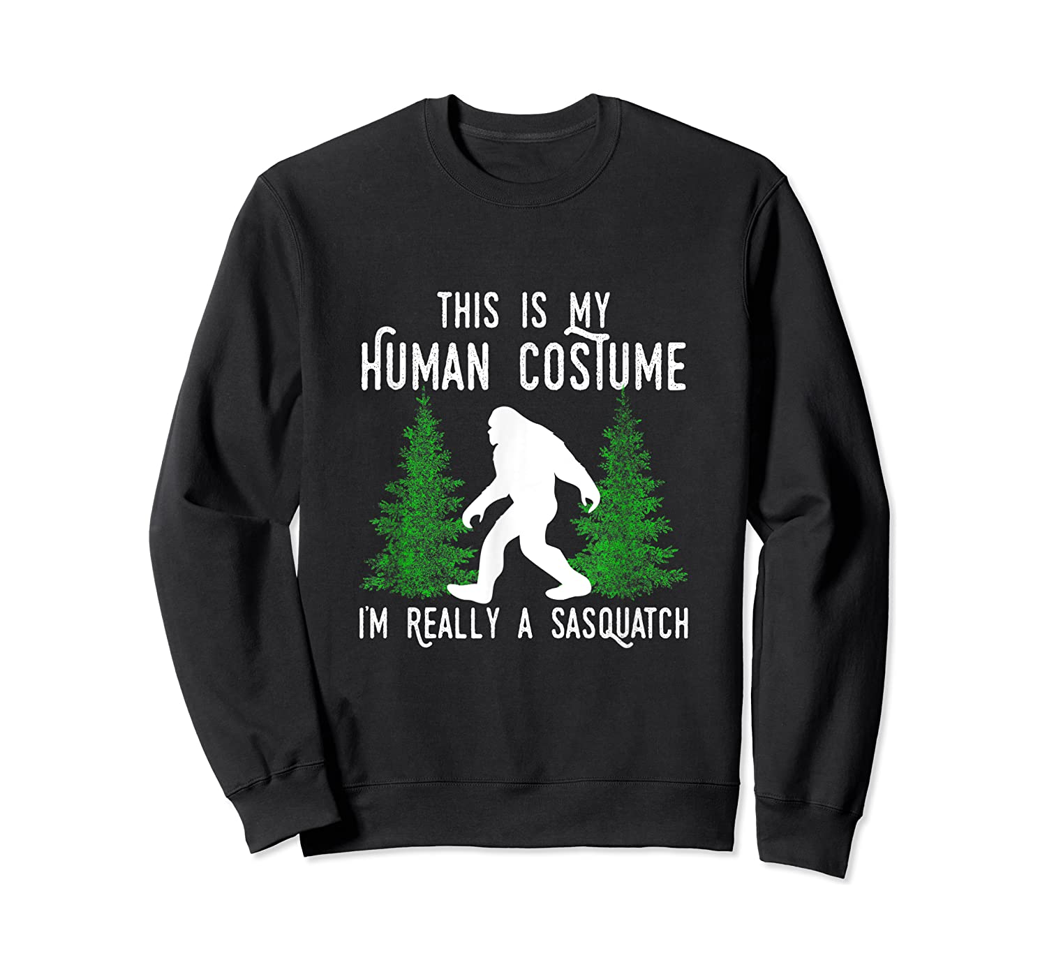 This Is My Human Costume I'm Really A Sasquatch Shirts Crewneck Sweater