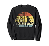 Vintage My Favorite Soccer Player Calls Me Mamaw Shirts Sweatshirt Black
