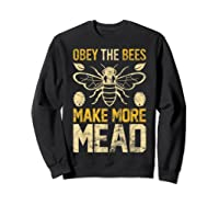 Obey The Bees, Make More Mead Gift Shirts Sweatshirt Black