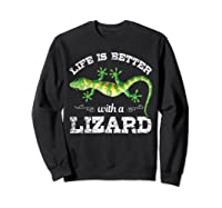 Life Is Better With A Lizard Shirts Sweatshirt Black