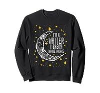 I'm A Writer I Dream While Awake Writer Author Shirts Sweatshirt Black