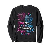 Gender Reveal   Pink Or Blue I Already Love You T Shirts Sweatshirt Black
