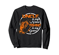 S Uncle Is My Name Fishing Game T Shirt Father\\\'s Day 2019 Sweatshirt Black