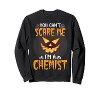 You Can\\\'t Scare Me I\\\'m A Chemist Halloween Shirt T-shirt Sweatshirt Black