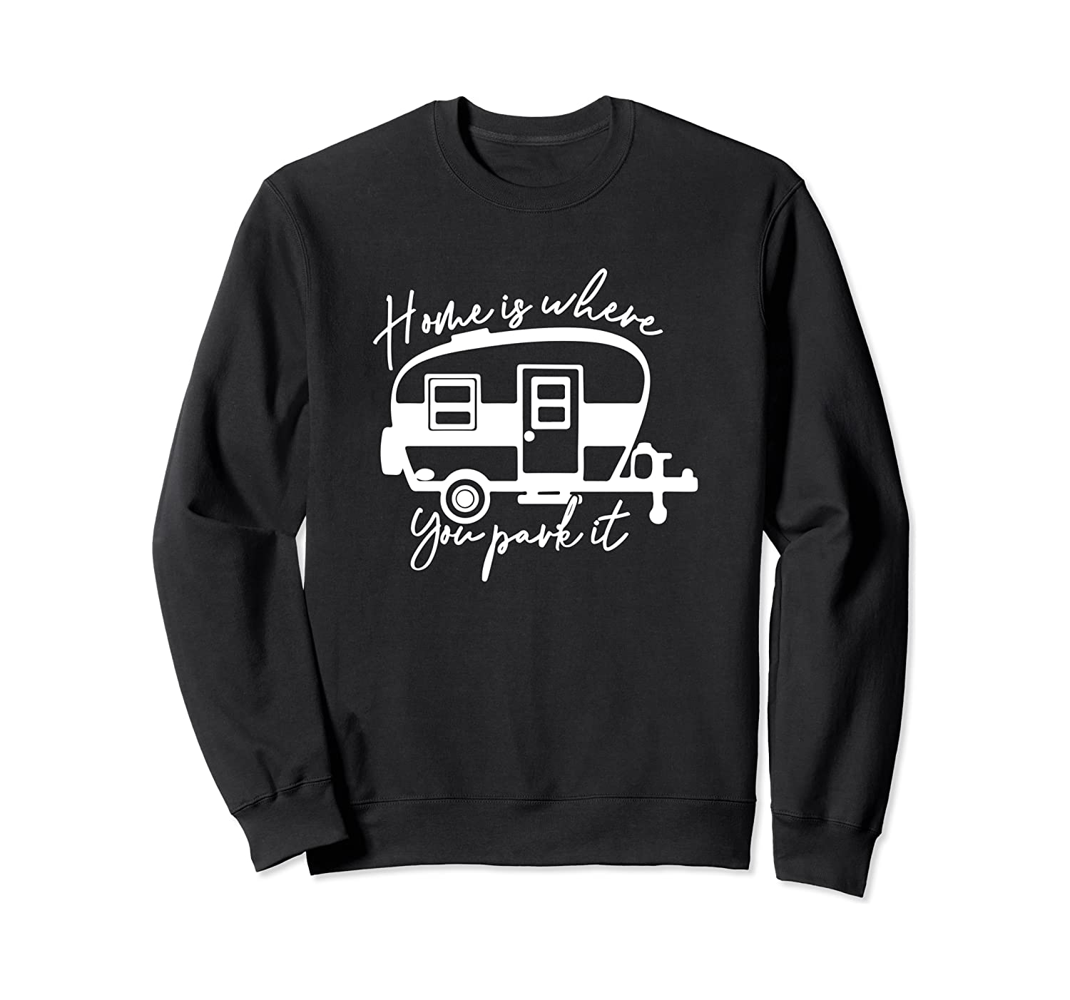 Home Is Where You Park It RV Camping Adventure Sweatshirt