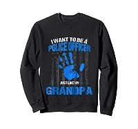 Cop Shirt - Future Police Officer Like My Grandpa Sweatshirt Black