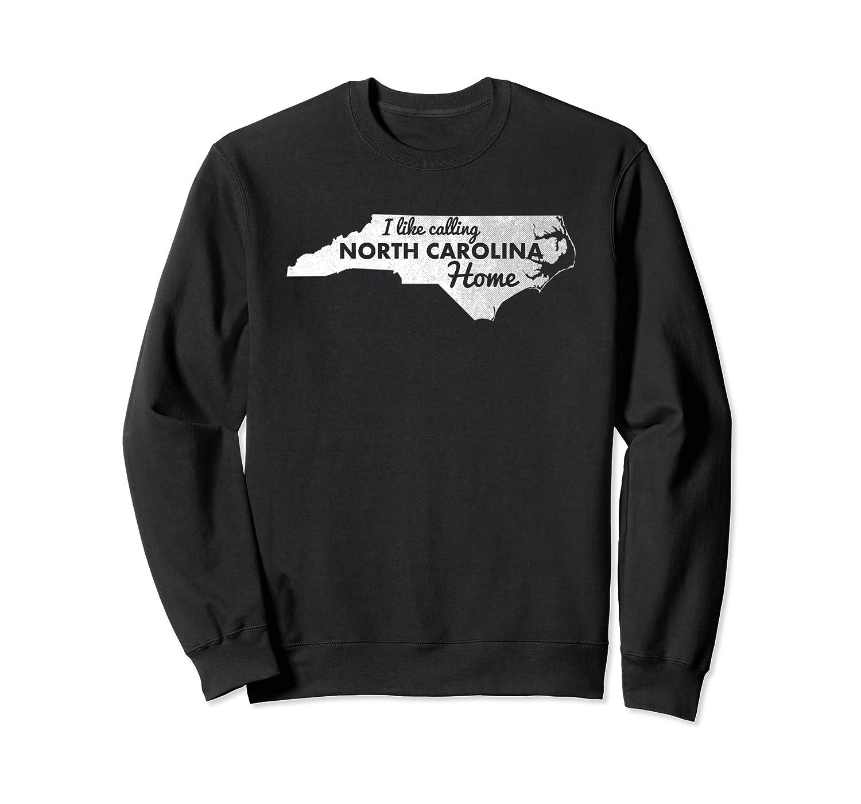 I Like Calling NC Home Carolina Pride Wear Sweatshirt