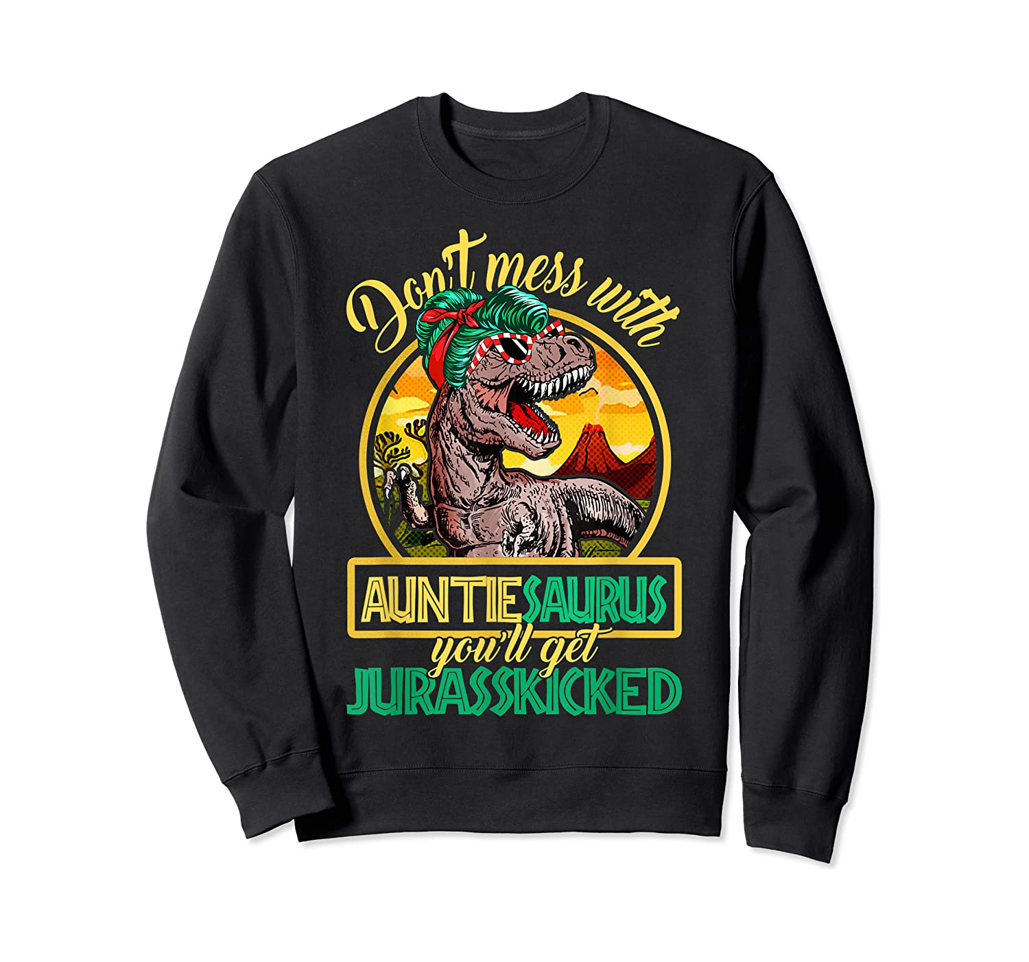 Don't Mess With Auntiesaurus T Rex Aunt Family Costume T-shirt Crewneck Sweater