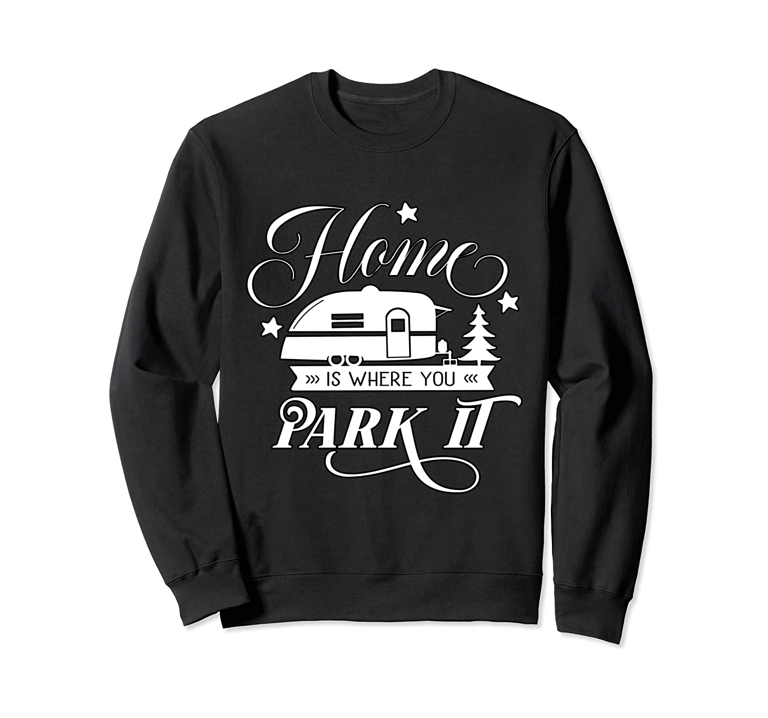 Camping Gift Home Is Where You Park It Sweatshirt
