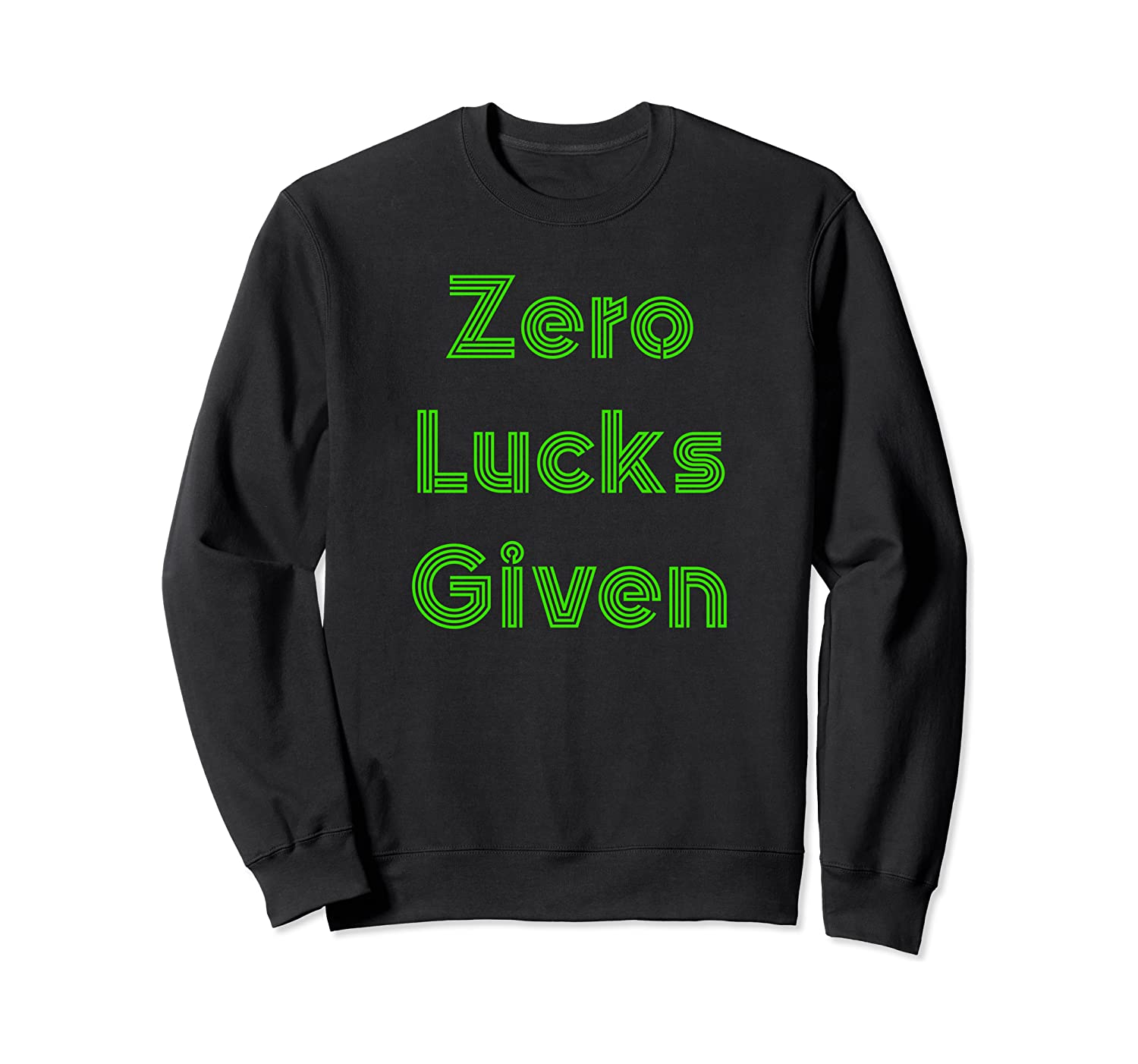 Zero Lucks Given St Patricks Day Green Black Sweatshirt Unisex Tshirt