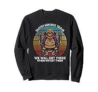 Sloth Hiking Team We Will Get There Retro Vintage Shirts Sweatshirt Black