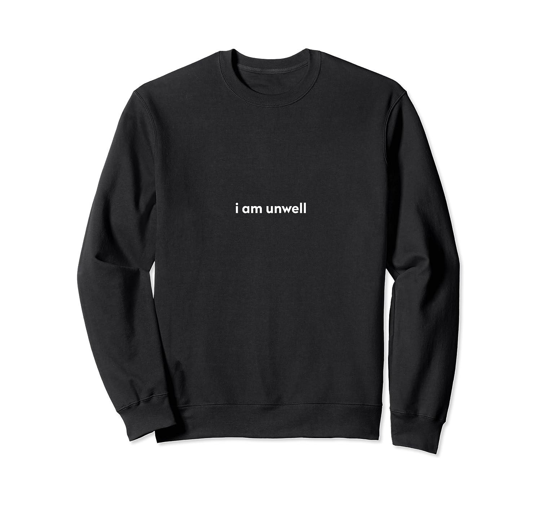 I Am Unwell Shirts