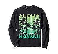 Aloha Hawaii Hawaiian Island Vintage 1980s Throwback Shirts Sweatshirt Black