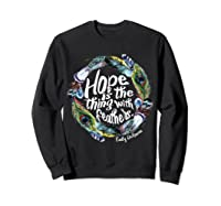 Hope Is The Thing With Thers Em Dickinson Shirts Sweatshirt Black