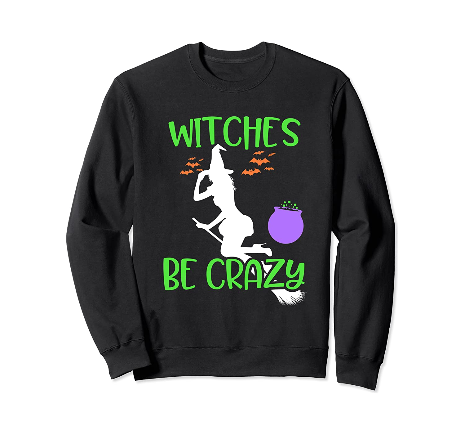 Witches Be Crazy Funny Witch Halloween Holiday party Theme Sweatshirt