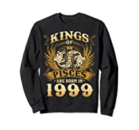 Kings Of Pisces Are Born In 1999 Happy 20th Birthday Shirts Sweatshirt Black