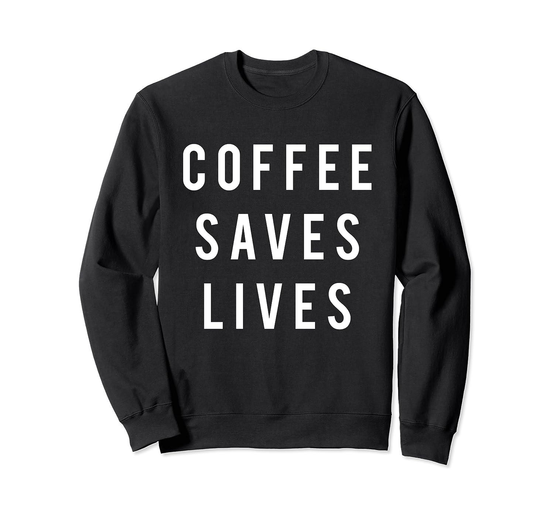 Coffee Saves Lives Shirts