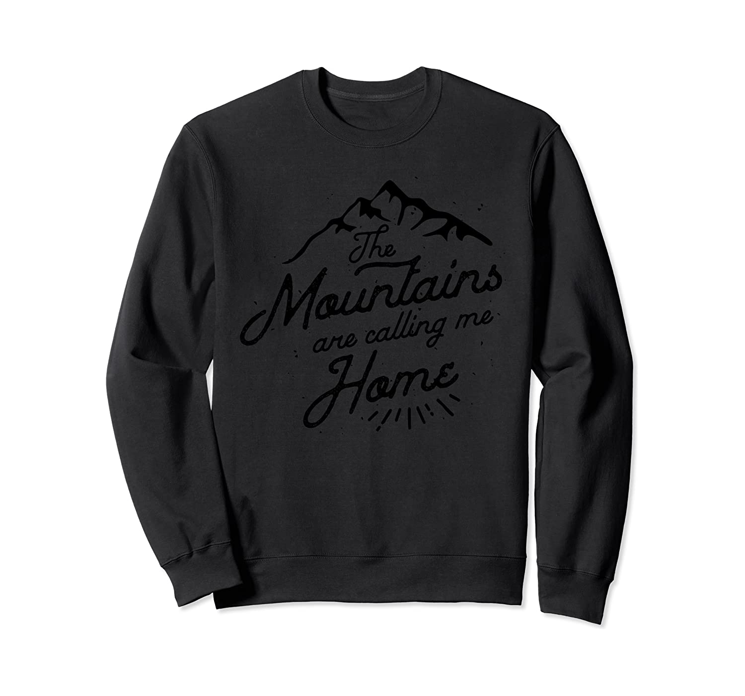 The Mountains are Calling Me Home Sweatshirt