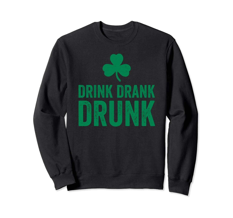 Drink Drank Drunk St. Patrick's Day Funny Drinking Gift Sweatshirt-Awarplus