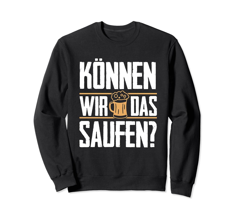 K/önnen Wir Das Saufen Bier Alkohol Trinken Party Tanzen Wein Sweatshirt