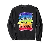 Love, Is Love Rainbow, Gay Lesbian Pride Watercolors Shirts Sweatshirt Black