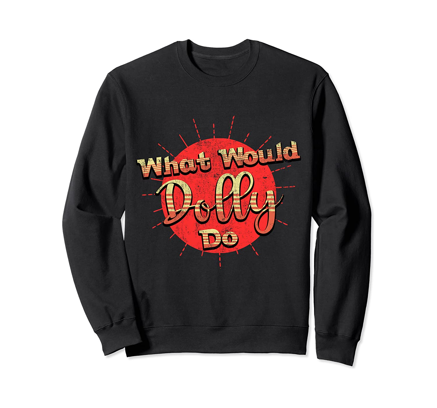 Funny What Would Dolly Do Vintage distressed Retro T-Shirt Sweatshirt